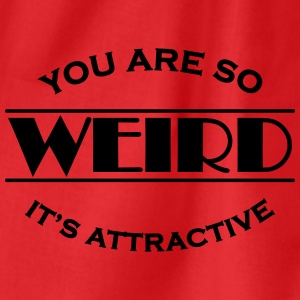 You are so weird - It's attractive Tee shirts - Sac de sport léger