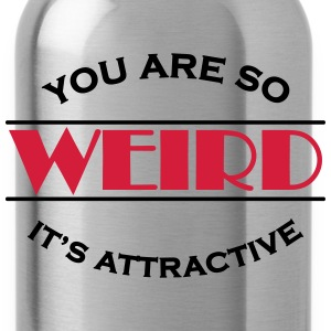 You are so weird - It's attractive Tee shirts - Gourde