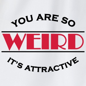 You are so weird - It's attractive T-Shirts - Turnbeutel