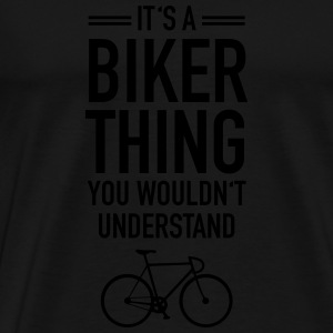 It's A Biker Thing - You Wouldn't Understand Felpe - Maglietta Premium da uomo