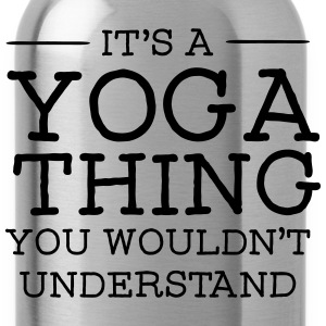 It's A Yoga Thing - You Wouldn't Understand T-shirts - Drikkeflaske