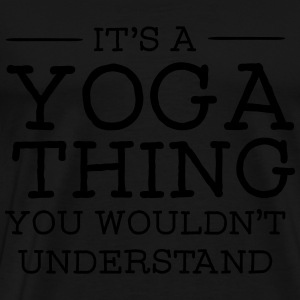 It's A Yoga Thing - You Wouldn't Understand Tröjor - Premium-T-shirt herr