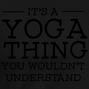It's A Yoga Thing - You Wouldn't Understand Felpe - Maglietta Premium da uomo