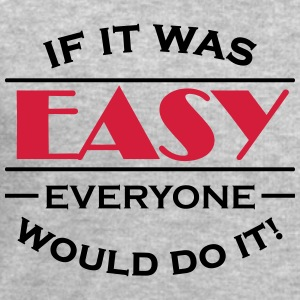 If it was easy everyone would do it! T-Shirts - Men's Sweatshirt by Stanley & Stella