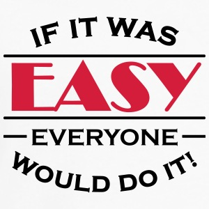 If it was easy everyone would do it! T-Shirts - Men's Premium Longsleeve Shirt