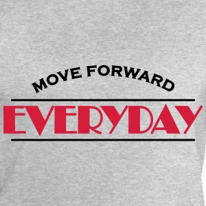 Move forward everyday Magliette - Felpa da uomo di Stanley & Stella