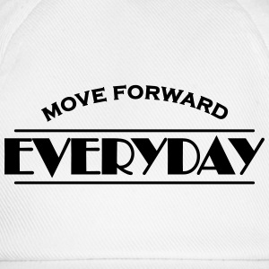 Move forward everyday T-Shirts - Baseball Cap