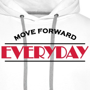 Move forward everyday T-Shirts - Men's Premium Hoodie