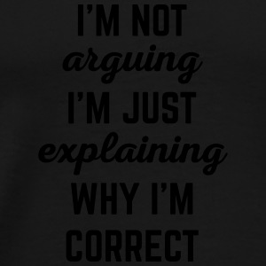 Explaining Why I'm Correct Funny Quote Bags & Backpacks - Men's Premium T-Shirt