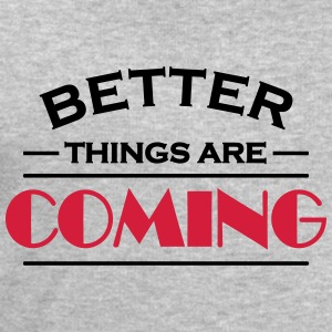 Better things are coming Magliette - Felpa da uomo di Stanley & Stella