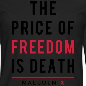 The Price Of Freedom Is Death. Malcolm X T-Shirts - Men's Premium Longsleeve Shirt