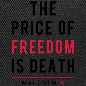 The Price Of Freedom Is Death. Malcolm X T-Shirts - Snapback Cap