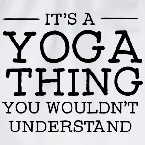 It's A Yoga Thing - You Wouldn't Understand Magliette - Sacca sportiva