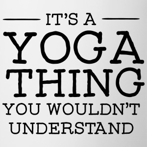 It's A Yoga Thing - You Wouldn't Understand Magliette - Tazza