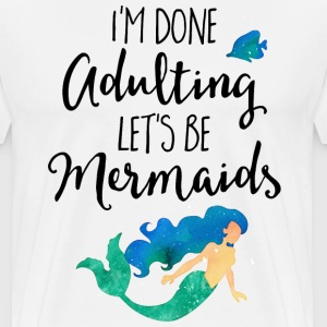 Done Adulting Mermaids Funny Quote  Aprons - Men's Premium T-Shirt