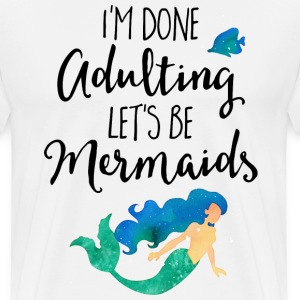 Done Adulting Mermaids Funny Quote Tabliers - T-shirt Premium Homme