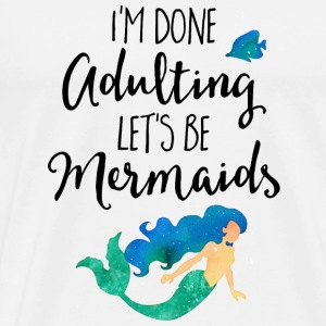 Done Adulting Mermaids Funny Quote Tasker & rygsække - Herre premium T-shirt
