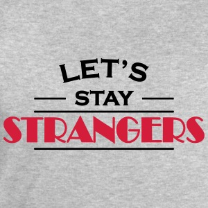 Let's stay strangers Tee shirts - Sweat-shirt Homme Stanley & Stella