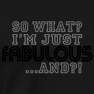 So What / Fabulous - Männer Premium T-Shirt