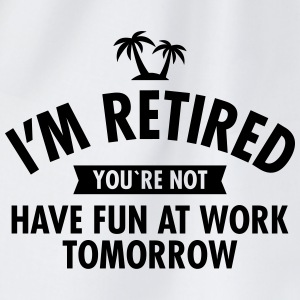I'm Retired You're Not  -Have Fun At Work Tomorrow T-shirts - Gymnastikpåse