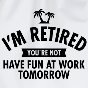I'm Retired You're Not  -Have Fun At Work Tomorrow T-skjorter - Gymbag