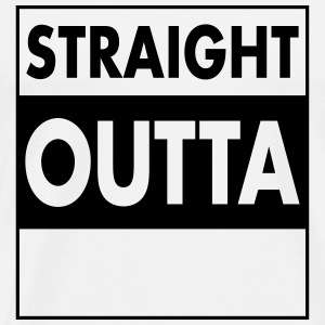 Straight Outta - Your Text (Font = Futura) Hoodies & Sweatshirts - Men's Premium T-Shirt