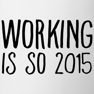 working is so 2015 T-shirts - Kop/krus