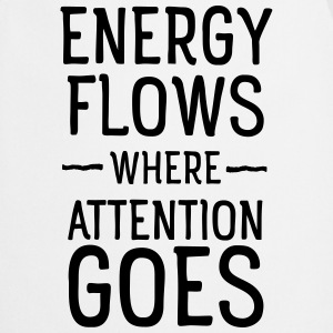 Energy flows where attention goes T-Shirts - Cooking Apron