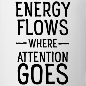 Energy flows where attention goes T-shirts - Mugg