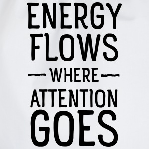 Energy flows where attention goes Hoodies & Sweatshirts - Drawstring Bag