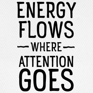 Energy flows where attention goes Hoodies & Sweatshirts - Baseball Cap