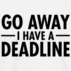 Go Away I Have A Deadline Pullover & Hoodies - Männer Premium T-Shirt