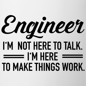 Engineer - I'm Not Here To Talk... Hoodies & Sweatshirts - Mug