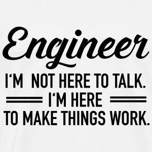 Engineer - I'm Not Here To Talk... Hoodies & Sweatshirts - Men's Premium T-Shirt