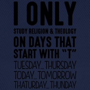 i only study religion  theology on days  - Baseball Cap