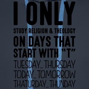 i only study religion  theology on days  - Men's Premium Hoodie