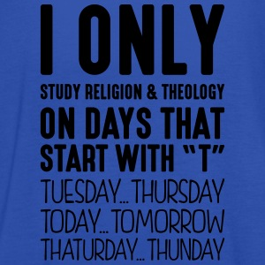 i only study religion  theology on days  - Women's Tank Top by Bella