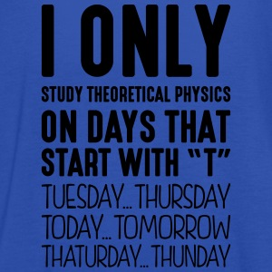 i only study theoretical physics on days - Women's Tank Top by Bella