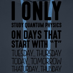 i only study quantum physics on days tha - Men's Premium Hoodie