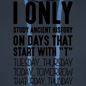i only study ancient history on days tha - Men's Premium Hoodie