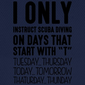 i only instruct scuba diving on days tha - Baseball Cap