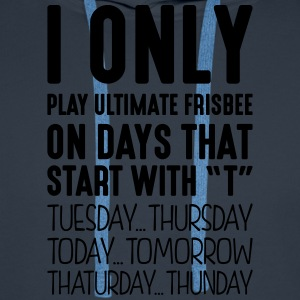 i only play ultimate frisbee on days tha - Men's Premium Hoodie
