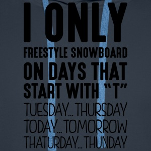 i only freestyle snowboard on days that  - Men's Premium Hoodie