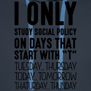 i only study social policy on days that  - Men's Premium Hoodie