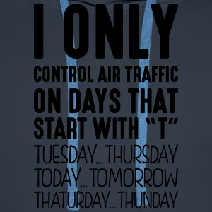 i only control air traffic on days that  - Men's Premium Hoodie