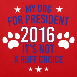 My Dog For President 2016 It's Not A Ruff Choice T-Shirts - Tote Bag