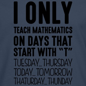 i only teach mathematics on days that en - Men's Premium Longsleeve Shirt