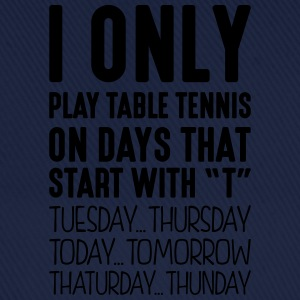 i only play table tennis on days that en - Baseball Cap