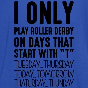i only play roller derby on days that en - Women's Tank Top by Bella
