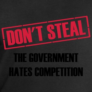 Don't Steal Government Hates Competition T-Shirts - Men's Sweatshirt by Stanley & Stella